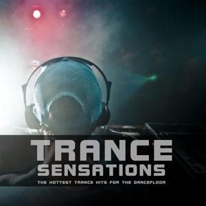 Trance Sensations (The Hottest Trance Hits for the Dancefloor)