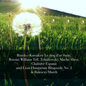 Rimsky-Korsakov Le doq d'or Suite, Rossini William Tell, Tchaikovsky Mache Slave, Chabirer Espana and Liszt Hungarian Rhapsody No. 2 & Rakoczy March