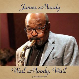 Wail, Moody, Wail
