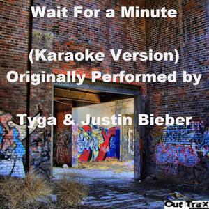 Wait For a Minute (Karaoke Version) [Originally Performed by Tyga & Justin Bieber] - Single