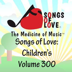 Songs of Love: Children's, Vol. 300