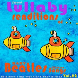 Baby Beatles Lullaby Children Songs: Sweet Lullaby Renditions of Beatles Fav's Help Rock a Bye Your Kids & Baby to Sleep, Vol.2