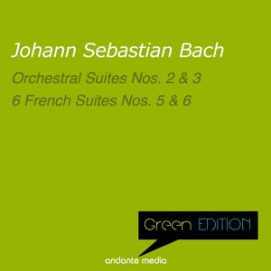Green Edition - Bach: Orchestral Suites Nos. 2, 3 & 6 French Suites Nos. 5 & 6