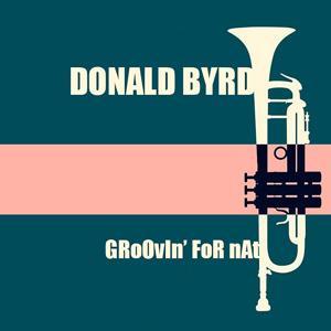 Donald Byrd: Groovin' for Nat