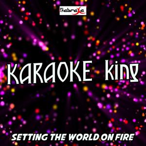 Setting the World on Fire (Karaoke Version) (Originally Performed by Kenny Chesney and Pink)