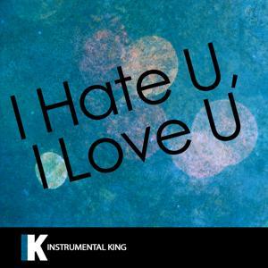 i hate u, i love you (In the Style of gnash feat. olivia o'brien) [Karaoke Version] - Single