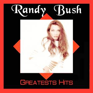 Randy Bush Greatests Hits