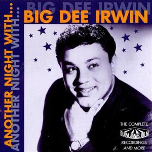 Another Night With Big Dee Irwin: The Complete Dimension Recordings And More