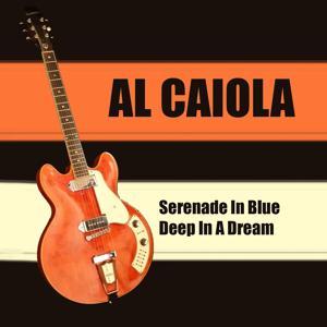 Al Caiola: Serenade in Blue + Deep in a Dream