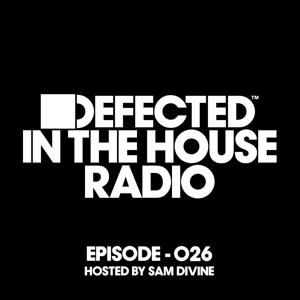 Defected In The House Radio Show Episode 026 (hosted by Sam Divine) [Mixed]