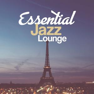 Essential Jazz Lounge – Ultimate Jazz Piano, Background Music for Lovers, Erotic Jazz, Romantic Music, Soothing Instrumental Jazz