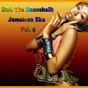 Dub The Dancehall: Jamaican Ska, Vol. 4
