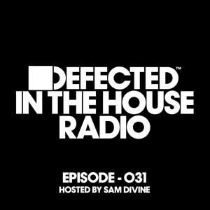 Defected In The House Radio Show Episode 031 (hosted by Sam Divine) [Mixed]