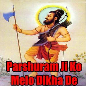 Parshuram Ji Ko Melo Dikha De