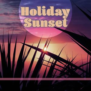 Holiday Sunset – Chillout Music, Relaxation Waves, Lounge Summer, Relaxed Mind