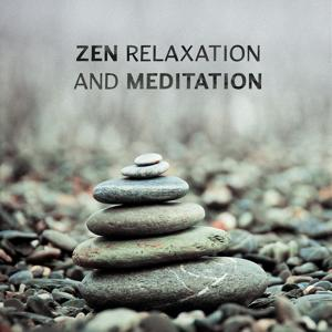 Zen Relaxation and Meditation - Ultimate Ambient Natural Sounds, Peace of Mind and Reduce Stress