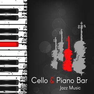 Cello & Piano Bar Jazz Music: Relaxing Instrumental Jazz, Dinner Time & Smooth Background Sound