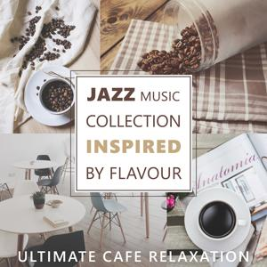 Jazz Music Collection Inspired by Flavour - Ultimate Cafe Relaxation, Instrumental Music, Relaxing Evenings Lounge, Cafe Bar & Cocktail Party Music