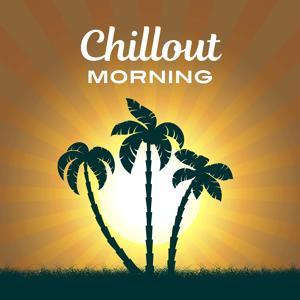 Chillout Morning – Chill Out Music, Relax, Ibiza, Deep Summer, Hot Lounge, Electronic Music