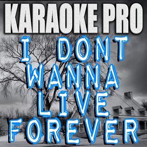 I Don't Wanna Live Forever (Originally Performed by Zayn & Taylor Swift) [Karaoke Version]