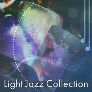 Light Jazz Collection – Jazz Music, Calm Easy Day, Ambient Jazz, Take a Break with Jazz, Soft Jazz