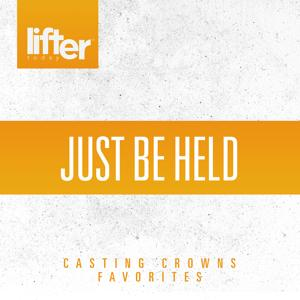 Just be Held: Casting Crowns Favorites