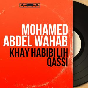 Khay Habibi Lih Qassi