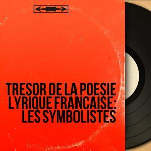 Trésor de la poésie lyrique française: Les symbolistes