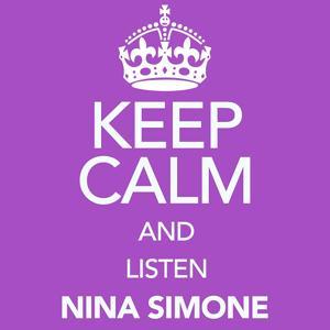 Keep Calm and Listen Nina Simone