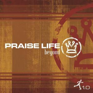 Praise Life: Beyond 1.0