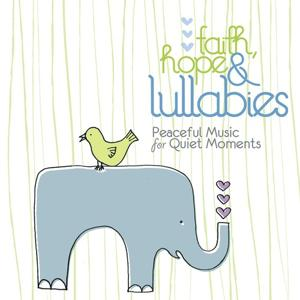 Faith, Hope & Lullabies - Peaceful Music For Quiet Moments