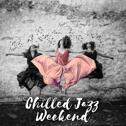 Chilled Jazz Weekend: Wonderful Relaxation, Lazy Vibes, Clear Your Head, Me Time Moments Lounge