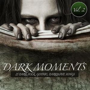 Dark Moments Vol. 2 - 25 Dark-Folk, Gothic, Darkwave Songs