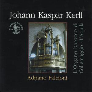 Johann Kaspar Kerll : L'organo barocco di Collemaggio / L'Aquila (Opera omnia per organo)