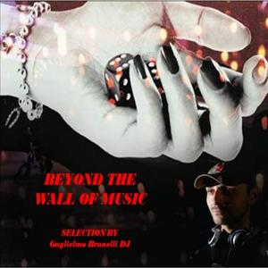 Beyond the Wall of Music (Selection by Guglielmo Brunelli DJ)