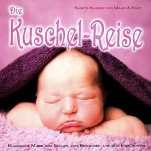 Die Kuschel-Reise (Beruhigende Klassik für Mama & Baby)