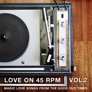 Love On 45 RPM Vol. 02 (Magic Love Songs From The Good Old Times)