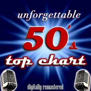 Unforgettable 50's Top Chart (Digitally Remastered)