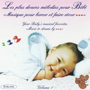 Les plus douces mélodies pour Bébé, vol. 1 (Musique pour bercer et faire rêver)