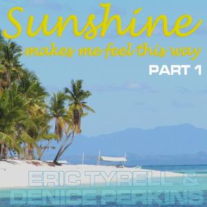Sunshine Makes Me Feel This Way (Part 1)