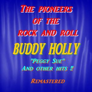 The Pioneers of the Rock and Roll : Buddy Holly ('Peggy Sue' and Other Hits !!)