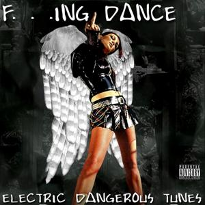 F...ing Dance, Electric Dangerous Tunes