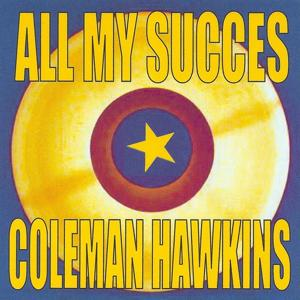 All My Succes - Coleman Hawkins