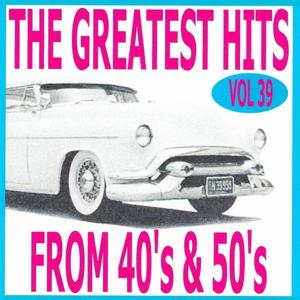 The Greatest Hits from 40's and 50's, Vol. 39