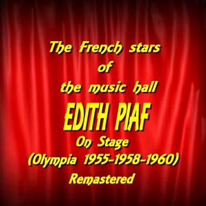The French Stars of the Music Hall : Edith Piaf On Stage (Remastered)