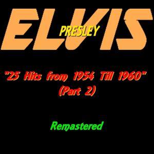 Elvis Presley : 25 Hits from 1954 Till 1960 (Part 2 - Remastered)