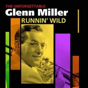 Runnin' Wild - The Unforgettable Glenn Miller
