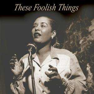 Billie Holiday :These Foolish Things