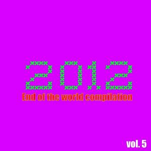 2012 End of the World Compilation, Vol. 5
